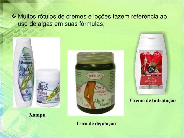  Muitos rótulos de cremes e loções fazem referência ao  uso de algas em suas fórmulas;                                   ...
