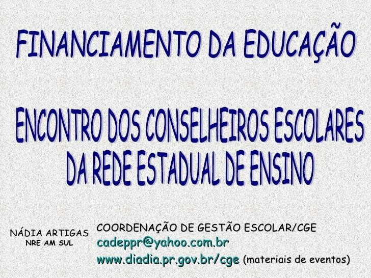 FINANCIAMENTO DA EDUCAÇÃO ENCONTRO DOS CONSELHEIROS ESCOLARES  DA REDE ESTADUAL DE ENSINO NÁDIA ARTIGAS NRE AM SUL COORDEN...