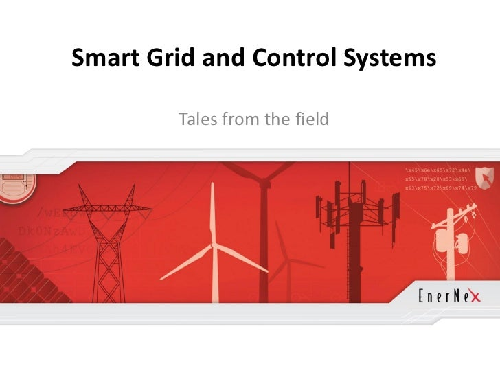 Smart Grid and Control Systems                                                       Tales from the field© 2011 EnerNex. A...