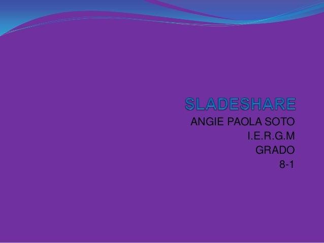 ANGIE PAOLA SOTO         I.E.R.G.M           GRADO                8-1