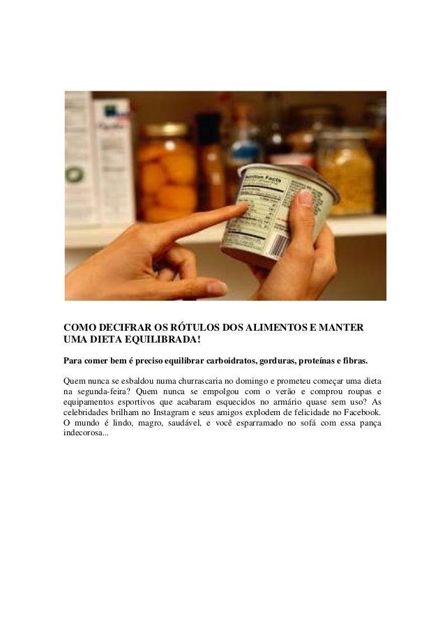 COMO DECIFRAR OS RÓTULOS DOS ALIMENTOS E MANTER UMA DIETA EQUILIBRADA! Para comer bem é preciso equilibrar carboidratos, g...