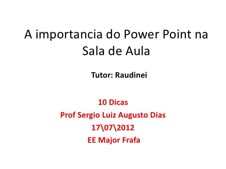 A importancia do Power Point na         Sala de Aula              Tutor: Raudinei                 10 Dicas      Prof Sergi...