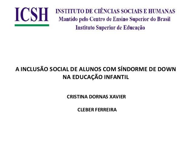 A INCLUSÃO SOCIAL DE ALUNOS COM SÍNDORME DE DOWN               NA EDUCAÇÃO INFANTIL                                      ...