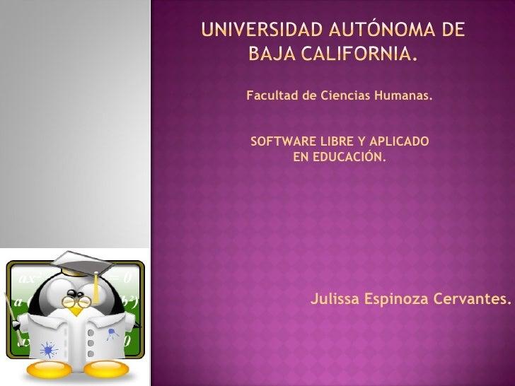 Julissa Espinoza Cervantes. Facultad de Ciencias Humanas. SOFTWARE LIBRE Y APLICADO EN EDUCACIÓN.