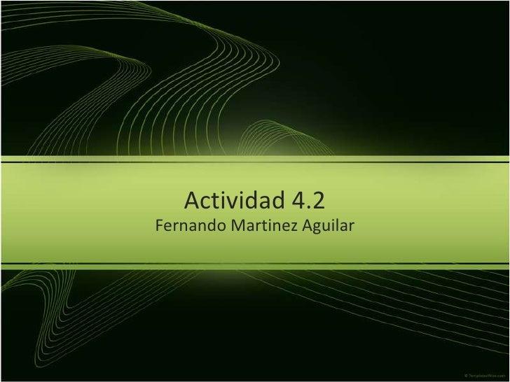 Actividad 4.2<br />Fernando Martinez Aguilar<br />