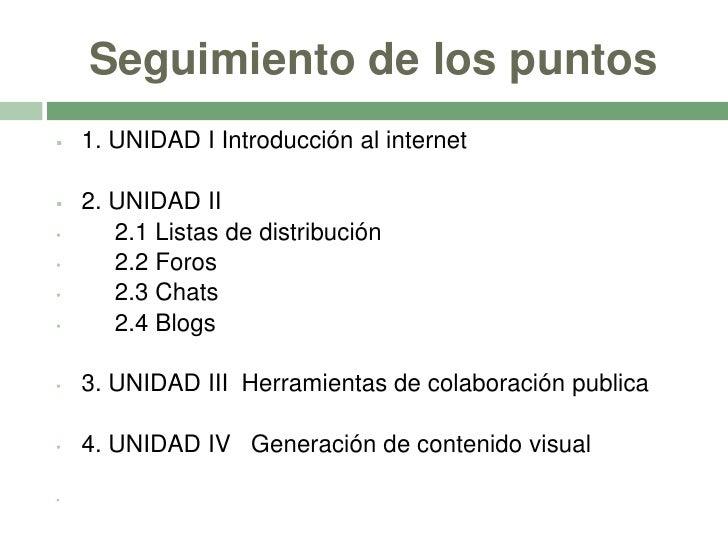 Seguimiento de los puntos<br /><ul><li>1. UNIDAD I Introducción al internet