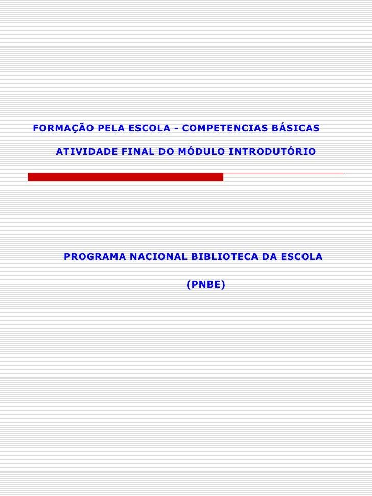 FORMAÇÃO PELA ESCOLA - COMPETENCIAS BÁSICAS     ATIVIDADE FINAL DO MÓDULO INTRODUTÓRIO PROGRAMA NACIONAL BIBLIOTECA DA ESC...