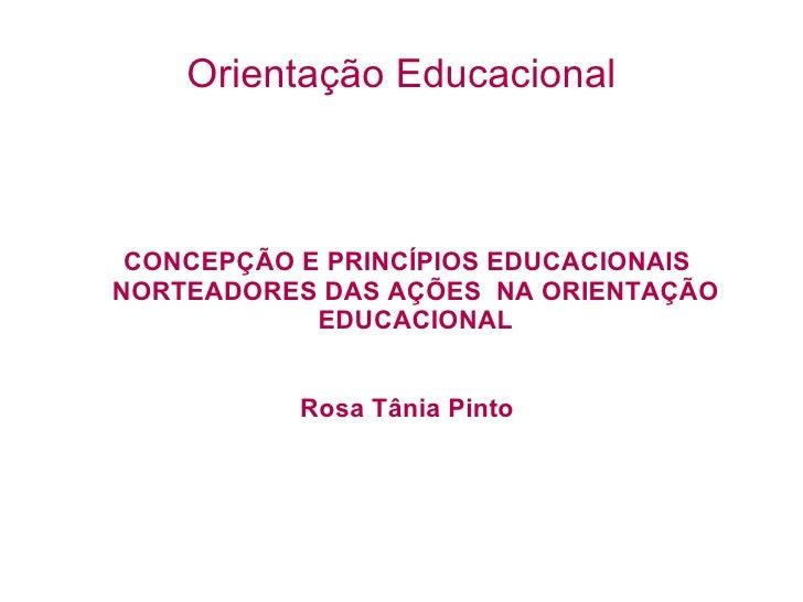 Orientação Educacional <ul><ul><li>CONCEPÇÃO E PRINCÍPIOS EDUCACIONAIS NORTEADORES DAS AÇÕES  NA ORIENTAÇÃO EDUCACIONAL </...