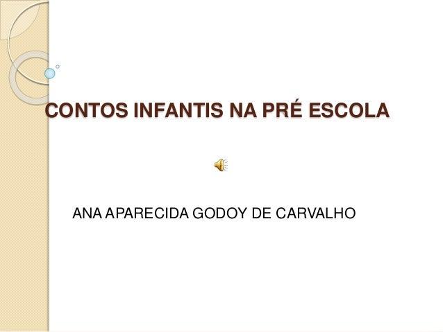 CONTOS INFANTIS NA PRÉ ESCOLA ANA APARECIDA GODOY DE CARVALHO