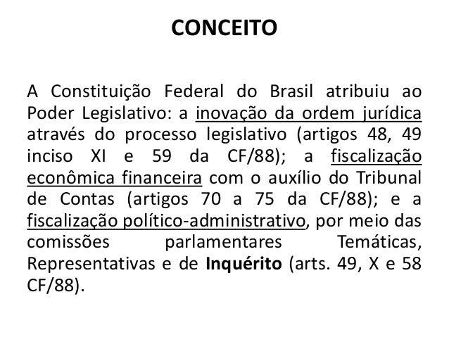 CONCEITO A Constituição Federal do Brasil atribuiu ao Poder Legislativo: a inovação da ordem jurídica através do processo ...