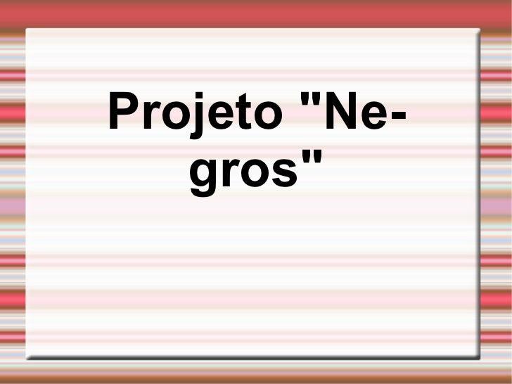 "Projeto ""Negros"""
