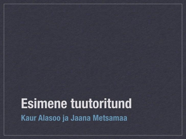 Esimene tuutoritund Kaur Alasoo ja Jaana Metsamaa