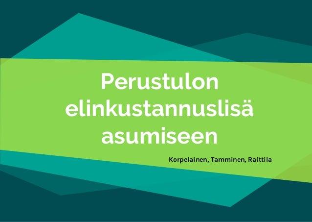 Perustulon elinkustannuslisä asumiseen Korpelainen, Tamminen, Raittila