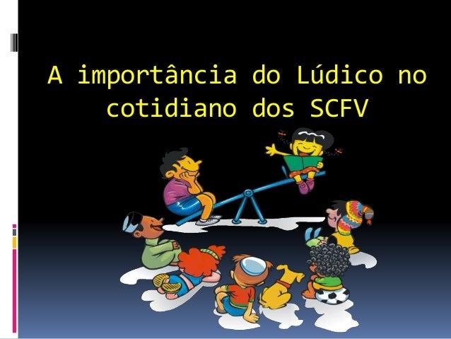 A importância do Lúdico no cotidiano dos SCFV