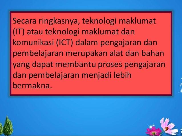 Secara ringkasnya, teknologi maklumat (IT) atau teknologi maklumat dan komunikasi (ICT) dalam pengajaran dan pembelajaran ...