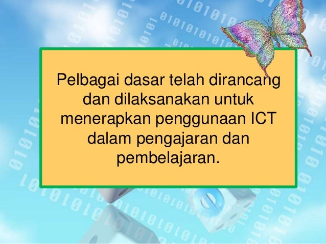 Pelbagai dasar telah dirancang dan dilaksanakan untuk menerapkan penggunaan ICT dalam pengajaran dan pembelajaran.