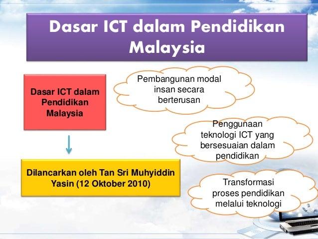 Dasar ICT dalam Pendidikan Malaysia Dasar ICT dalam Pendidikan Malaysia Dilancarkan oleh Tan Sri Muhyiddin Yasin (12 Oktob...