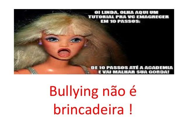 Bullying não é  brincadeira !