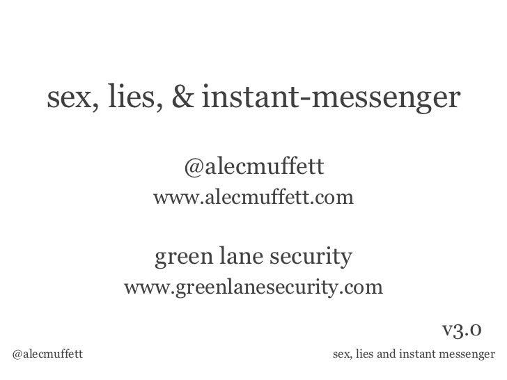 sex, lies, & instant-messenger                    @alecmuffett                 www.alecmuffett.com                 green l...