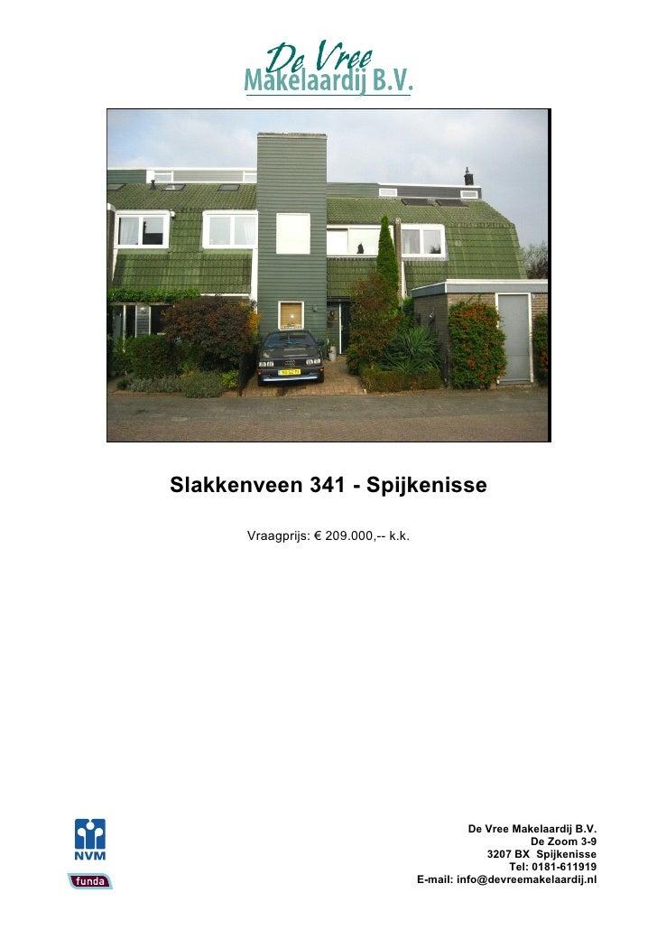 Slakkenveen 341 - Spijkenisse         Vraagprijs: € 209.000,-- k.k.                                                      D...