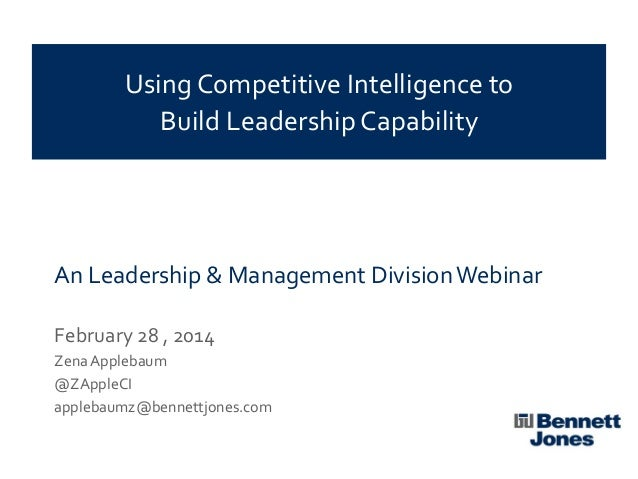 Using Competitive Intelligence to Build Leadership Capability  An Leadership & Management Division Webinar February 28 , 2...