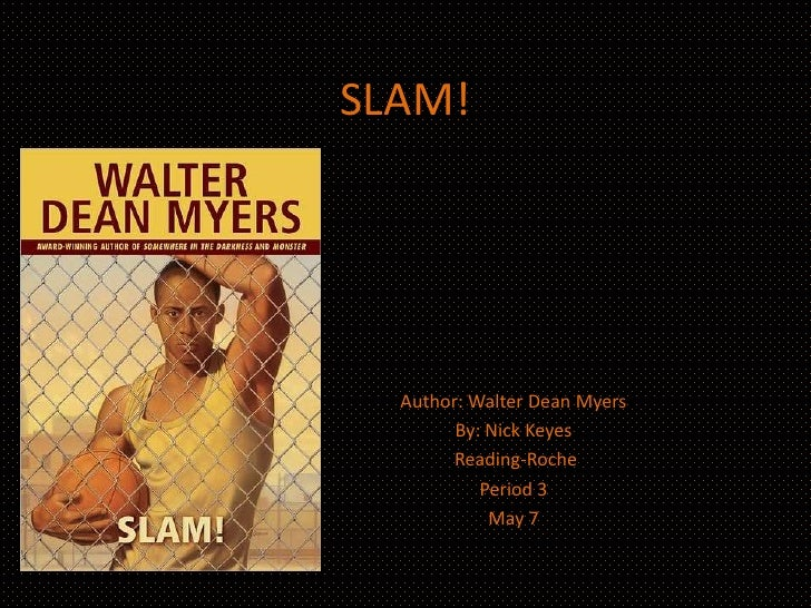 SLAM!  Author: Walter Dean Myers        By: Nick Keyes        Reading-Roche           Period 3            May 7