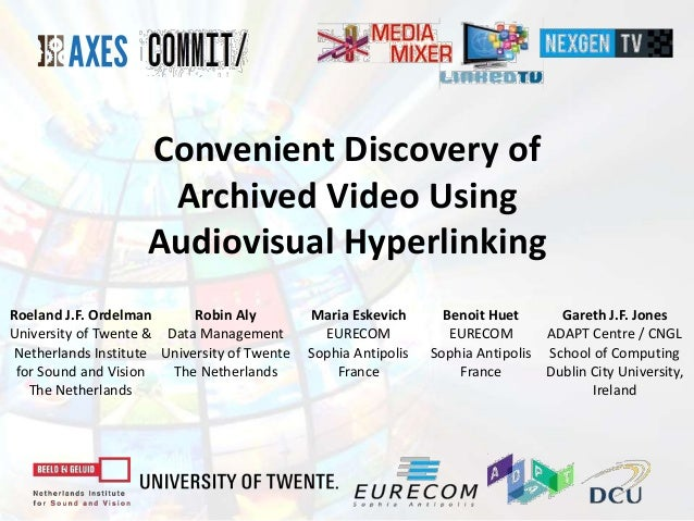 Convenient Discovery of Archived Video Using Audiovisual Hyperlinking Roeland J.F. Ordelman University of Twente & Netherl...