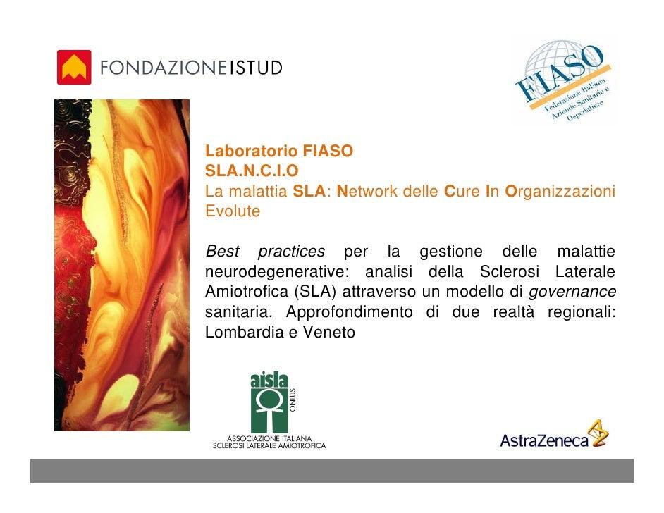 Laboratorio FIASO SLA.N.C.I.O La malattia SLA: Network delle Cure In Organizzazioni Evolute  Best practices per la gestion...