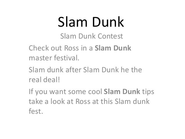 Slam Dunk          Slam Dunk ContestCheck out Ross in a Slam Dunkmaster festival.Slam dunk after Slam Dunk he thereal deal...