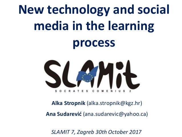 New technology and social media in the learning process Alka Stropnik (alka.stropnik@kgz.hr) Ana Sudarević (ana.sudarevic@...