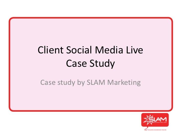 Client Social Media Live       Case StudyCase study by SLAM Marketing