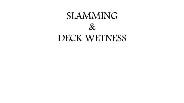 SLAMMING & DECK WETNESS