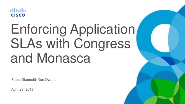 Enforcing Application SLAs with Congress and Monasca Fabio Giannetti, Ken Owens April 28, 2016