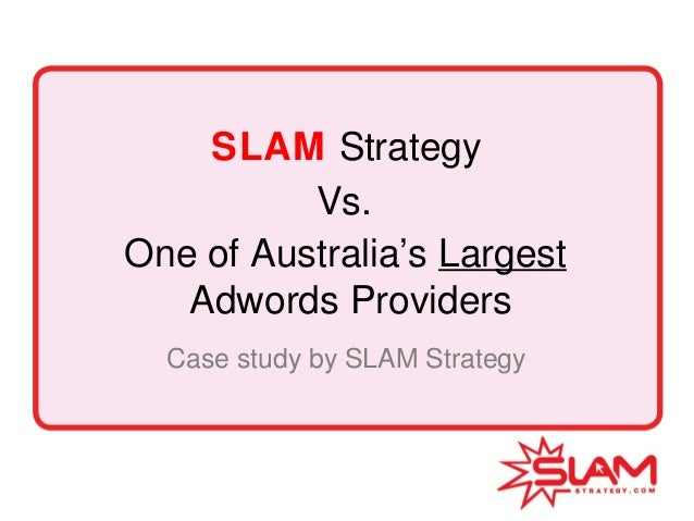 SLAM Strategy One of Australia's Largest Adwords Providers Case study by SLAM Strategy Vs.