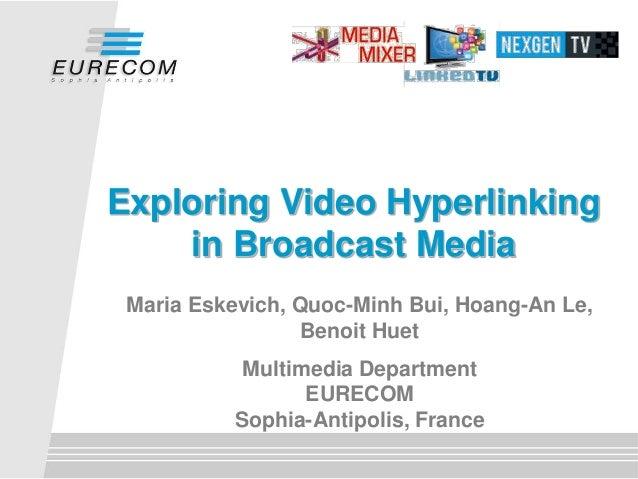 Maria Eskevich, Quoc-Minh Bui, Hoang-An Le, Benoit Huet Multimedia Department EURECOM Sophia-Antipolis, France Exploring V...