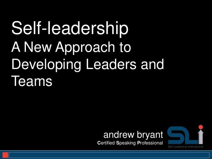 Self-leadershipA New Approach toDeveloping Leaders andTeams              andrew bryant            Certified Speaking Profe...