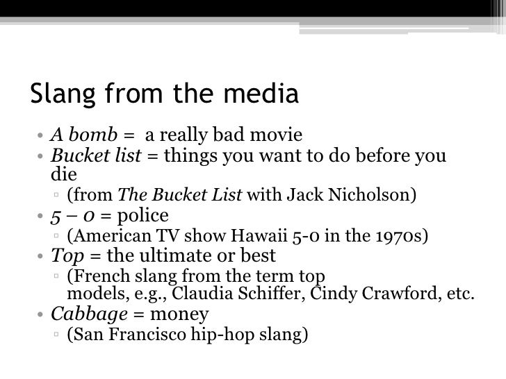 Slang from the media• A bomb = a really bad movie• Bucket list = things you want to do before you  die  ▫ (from The Bucket...