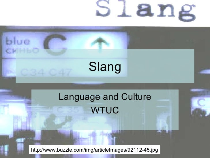 Slang Language and Culture WTUC http://www.buzzle.com/img/articleImages/92112-45.jpg