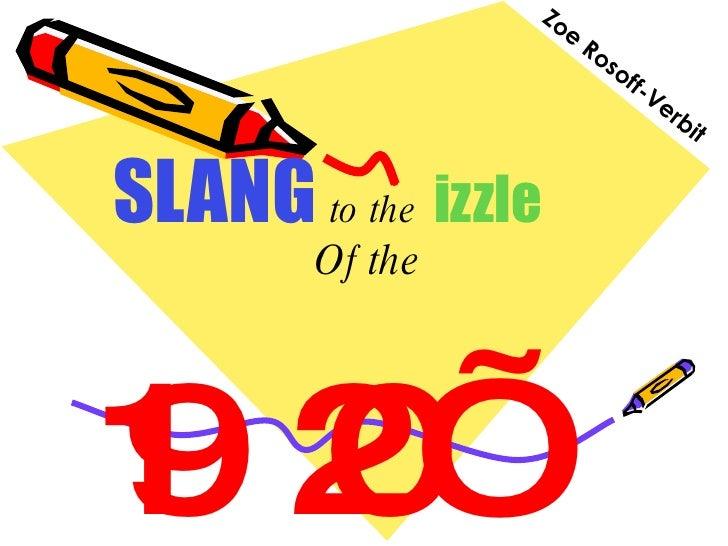 SLANG   to the   izzle Of the 1920's Zoe Rosoff-Verbit