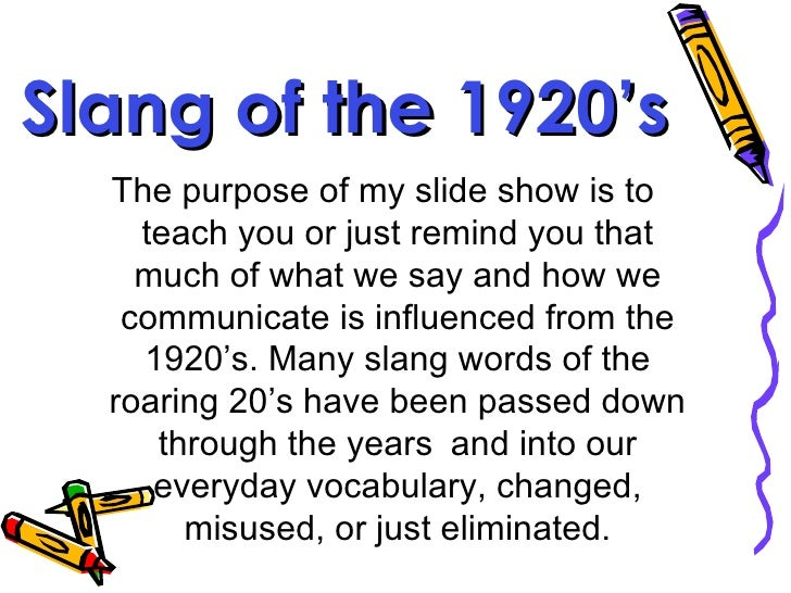 1920s slang In the 1920s, a distinctive youth culture emerged for the first time in the westyouths of earlier may also have been rebellious, but within limits - the wild and roaring twenties, on the other hand, had few constraints and proved a shock to the older generation the flaming youth alienated themselves from the older generation by their new clothes, hairstyles, music, dancing, and speech.
