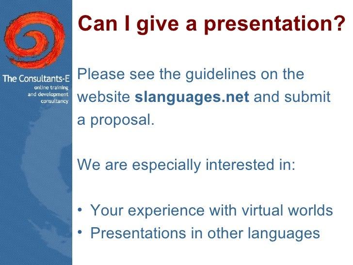 Can I give a presentation? <ul><li>Please see the guidelines on the  </li></ul><ul><li>website  slanguages.net  and submit...