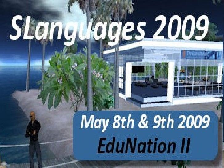 SLanguages 2009 Language Education in Virtual Worlds 8 - 9 May 2009 slanguages.net