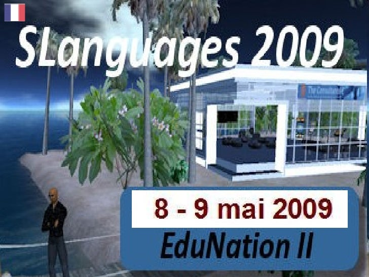 SLanguages 2009 Language Education in Virtual Worlds 8 - 9 May 2009 slanguages.net