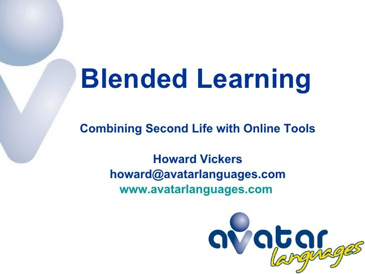 Blended Learning Combining Second Life with Online Tools Howard Vickers [email_address] www.avatarlanguages.com