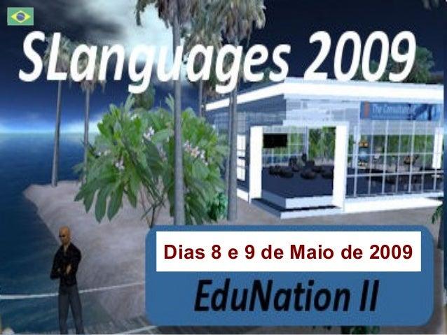 SLanguages 2009 Language Education in Virtual Worlds 8 - 9 May 2009 slanguages.net Dias 8 e 9 de Maio de 2009