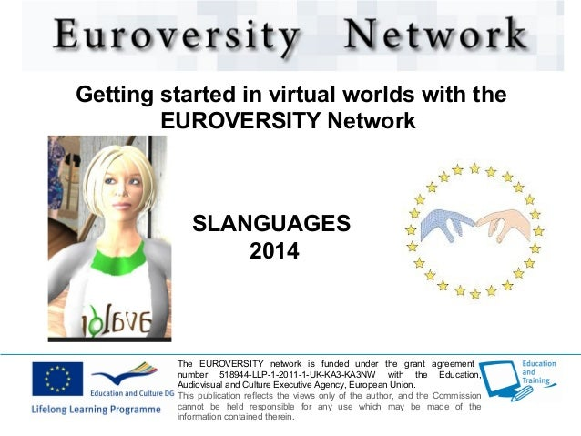 Getting started in virtual worlds with the EUROVERSITY Network  SLANGUAGES 2014  The EUROVERSITY network is funded under t...