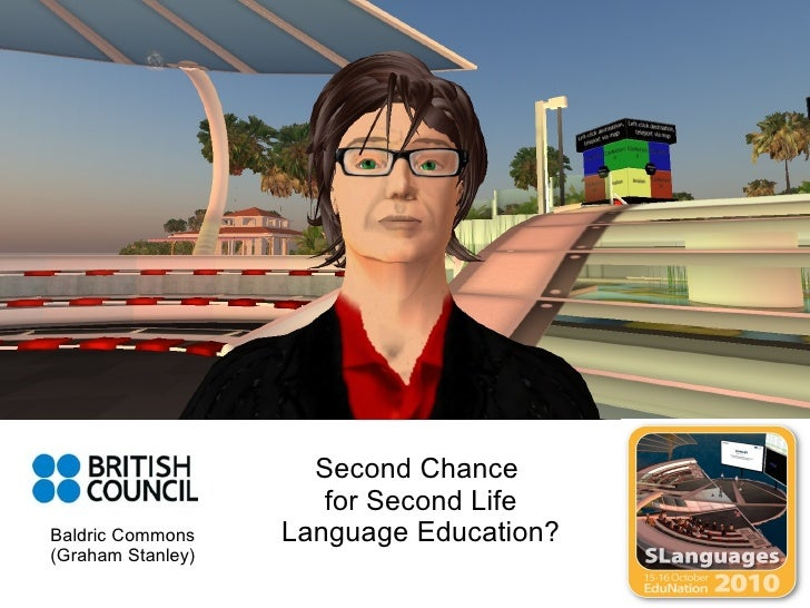 Second Chance  for Second Life Language Education? Baldric Commons (Graham Stanley)