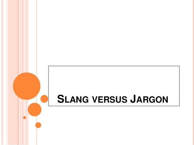 SLANG VERSUS JARGON