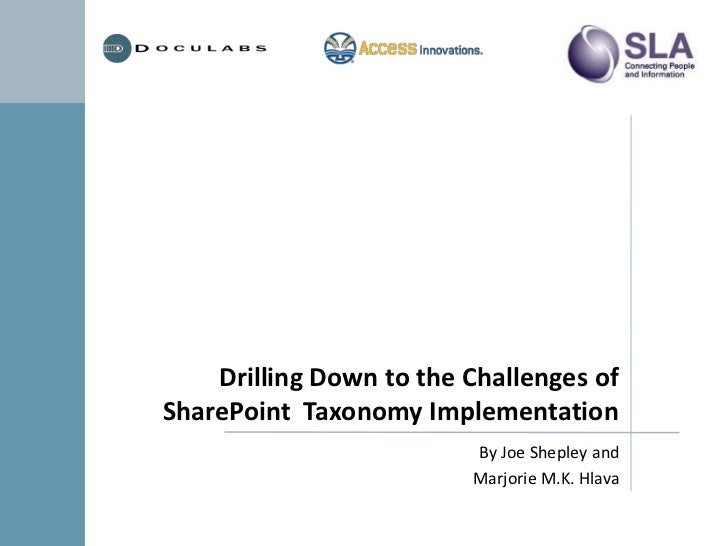 Drilling Down to the Challenges ofSharePoint Taxonomy Implementation                         By Joe Shepley and           ...