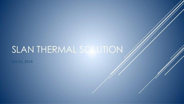 SLAN THERMAL SOLUTION  Oct 23, 2014